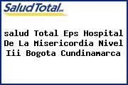 <i>salud Total Eps Hospital De La Misericordia Nivel Iii Bogota Cundinamarca</i>