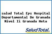 <i>salud Total Eps Hospital Departamental De Granada Nivel Ii Granada Meta</i>
