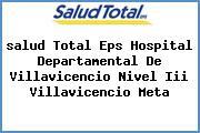 <i>salud Total Eps Hospital Departamental De Villavicencio Nivel Iii Villavicencio Meta</i>