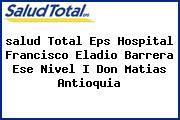 <i>salud Total Eps Hospital Francisco Eladio Barrera Ese Nivel I Don Matias Antioquia</i>