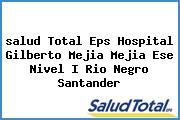 <i>salud Total Eps Hospital Gilberto Mejia Mejia Ese Nivel I Rio Negro Santander</i>