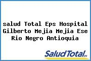 <i>salud Total Eps Hospital Gilberto Mejia Mejia Ese Rio Negro Antioquia</i>