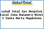 <i>salud Total Eps Hospital Local Zona Bananera Nivel I Santa Marta Magdalena</i>