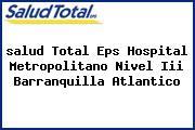 <i>salud Total Eps Hospital Metropolitano Nivel Iii Barranquilla Atlantico</i>