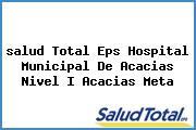 <i>salud Total Eps Hospital Municipal De Acacias Nivel I Acacias Meta</i>