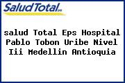 <i>salud Total Eps Hospital Pablo Tobon Uribe Nivel Iii Medellin Antioquia</i>