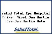 <i>salud Total Eps Hospital Primer Nivel San Martin Ese San Martin Meta</i>