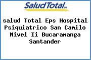 <i>salud Total Eps Hospital Psiquiatrico San Camilo Nivel Ii Bucaramanga Santander</i>