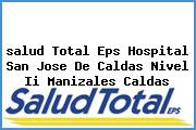 <i>salud Total Eps Hospital San Jose De Caldas Nivel Ii Manizales Caldas</i>