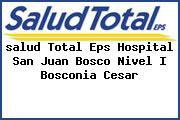 <i>salud Total Eps Hospital San Juan Bosco Nivel I Bosconia Cesar</i>