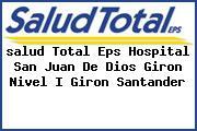 <i>salud Total Eps Hospital San Juan De Dios Giron Nivel I Giron Santander</i>