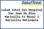 <i>salud Total Eps Hospital San Juan De Dios Marinilla Es Nivel I Marinilla Antioquia</i>