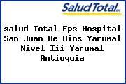 <i>salud Total Eps Hospital San Juan De Dios Yarumal Nivel Iii Yarumal Antioquia</i>
