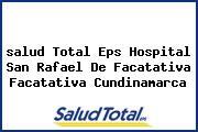 <i>salud Total Eps Hospital San Rafael De Facatativa Facatativa Cundinamarca</i>