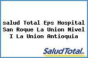 <i>salud Total Eps Hospital San Roque La Union Nivel I La Union Antioquia</i>