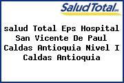 <i>salud Total Eps Hospital San Vicente De Paul Caldas Antioquia Nivel I Caldas Antioquia</i>
