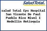 <i>salud Total Eps Hospital San Vicente De Paul Pueblo Rico Nivel I Medellin Antioquia</i>