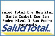 <i>salud Total Eps Hospital Santa Isabel Ese San Pedro Nivel I San Pedro Antioquia</i>