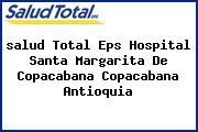 <i>salud Total Eps Hospital Santa Margarita De Copacabana Copacabana Antioquia</i>