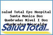 <i>salud Total Eps Hospital Santa Monica Dos Quebradas Nivel I Dos Quebradas Risaralda</i>