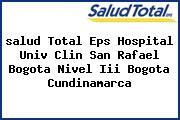 <i>salud Total Eps Hospital Univ Clin San Rafael Bogota Nivel Iii Bogota Cundinamarca</i>