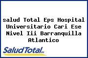 <i>salud Total Eps Hospital Universitario Cari Ese Nivel Iii Barranquilla Atlantico</i>