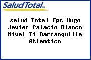 <i>salud Total Eps Hugo Javier Palacio Blanco Nivel Ii Barranquilla Atlantico</i>