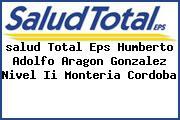 <i>salud Total Eps Humberto Adolfo Aragon Gonzalez Nivel Ii Monteria Cordoba</i>