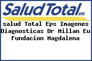 <i>salud Total Eps Imagenes Diagnosticas Dr Millan Eu Fundacion Magdalena</i>