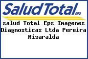 <i>salud Total Eps Imagenes Diagnosticas Ltda Pereira Risaralda</i>