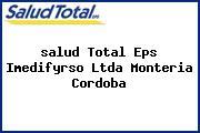 <i>salud Total Eps Imedifyrso Ltda Monteria Cordoba</i>