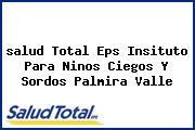 <i>salud Total Eps Insituto Para Ninos Ciegos Y Sordos Palmira Valle</i>