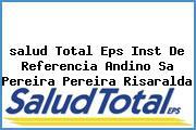 <i>salud Total Eps Inst De Referencia Andino Sa Pereira Pereira Risaralda</i>
