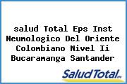 <i>salud Total Eps Inst Neumologico Del Oriente Colombiano Nivel Ii Bucaramanga Santander</i>