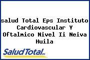<i>salud Total Eps Instituto Cardiovascular Y Oftalmico Nivel Ii Neiva Huila</i>