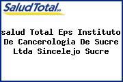 <i>salud Total Eps Instituto De Cancerologia De Sucre Ltda Sincelejo Sucre</i>