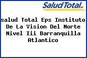 <i>salud Total Eps Instituto De La Vision Del Norte Nivel Iii Barranquilla Atlantico</i>