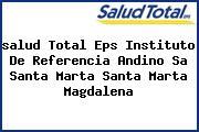 <i>salud Total Eps Instituto De Referencia Andino Sa Santa Marta Santa Marta Magdalena</i>