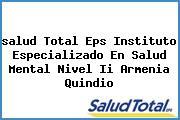 <i>salud Total Eps Instituto Especializado En Salud Mental Nivel Ii Armenia Quindio</i>