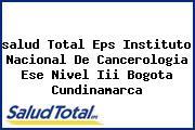 <i>salud Total Eps Instituto Nacional De Cancerologia Ese Nivel Iii Bogota Cundinamarca</i>