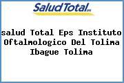 <i>salud Total Eps Instituto Oftalmologico Del Tolima Ibague Tolima</i>