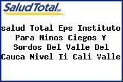 <i>salud Total Eps Instituto Para Ninos Ciegos Y Sordos Del Valle Del Cauca Nivel Ii Cali Valle</i>