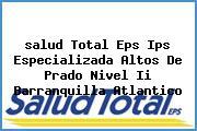 <i>salud Total Eps Ips Especializada Altos De Prado Nivel Ii Barranquilla Atlantico</i>