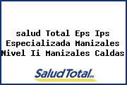 <i>salud Total Eps Ips Especializada Manizales Nivel Ii Manizales Caldas</i>