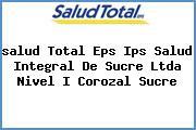<i>salud Total Eps Ips Salud Integral De Sucre Ltda Nivel I Corozal Sucre</i>