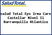 <i>salud Total Eps Irma Caro Castellar Nivel Ii Barranquilla Atlantico</i>