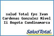 <i>salud Total Eps Ivan Cardenas Gonzalez Nivel Ii Bogota Cundinamarca</i>