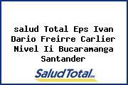 <i>salud Total Eps Ivan Dario Freirre Carlier Nivel Ii Bucaramanga Santander</i>
