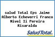 <i>salud Total Eps Jaime Alberto Echeverri Franco Nivel Ii Pereira Risaralda</i>