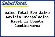 <i>salud Total Eps Jaime Gaviria Trespalacios Nivel Ii Bogota Cundinamarca</i>
